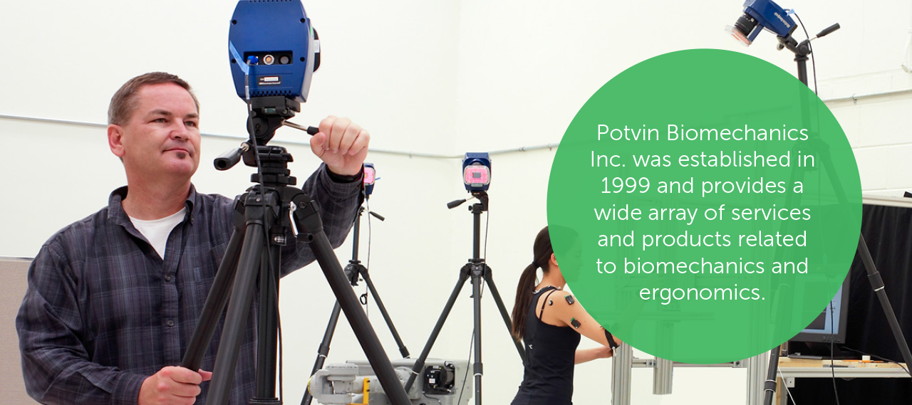 Potvin Biometrics Inc. was established in 1999 and provides a wide array of services and products related to biomechanics and ergonomics.